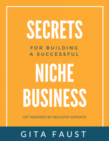 Secrets for Building a Successful Niche Business By Gita Faust Featuring Solo-Entrepreneur Ambassador Mariette Martinez